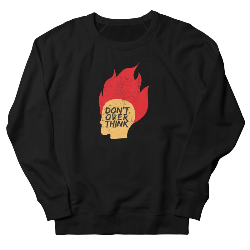Don't Overthink Men's French Terry Sweatshirt by mhacksi's Artist Shop