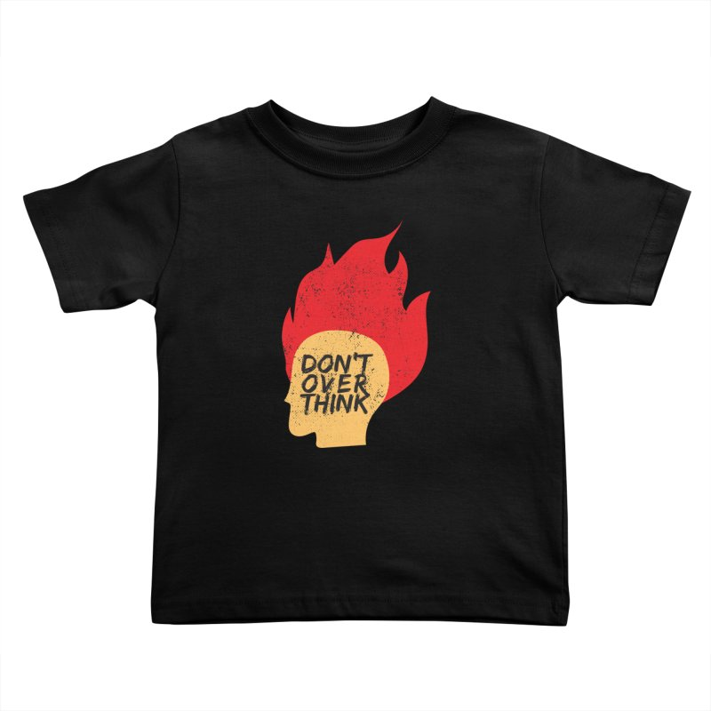 Don't Overthink Kids Toddler T-Shirt by mhacksi's Artist Shop