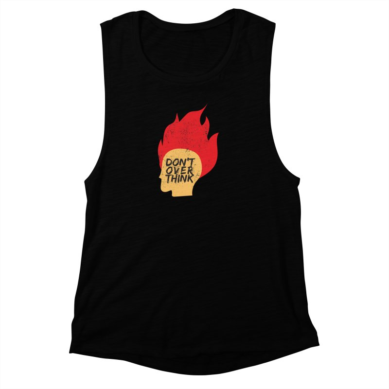 Don't Overthink Women's Muscle Tank by mhacksi's Artist Shop