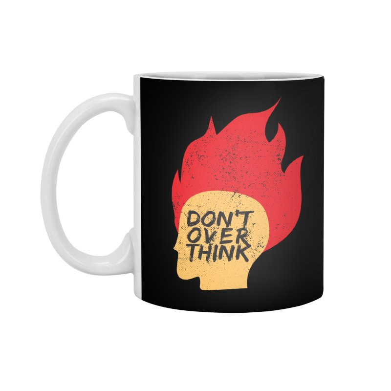 Don't Overthink Accessories Standard Mug by mhacksi's Artist Shop