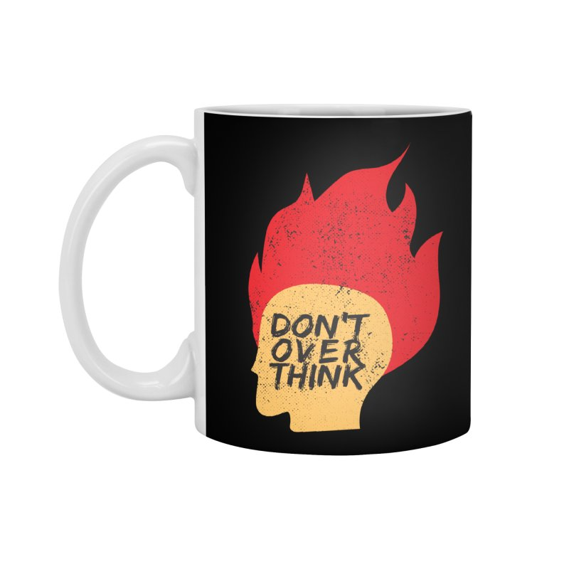 Don't Overthink Accessories Mug by mhacksi's Artist Shop