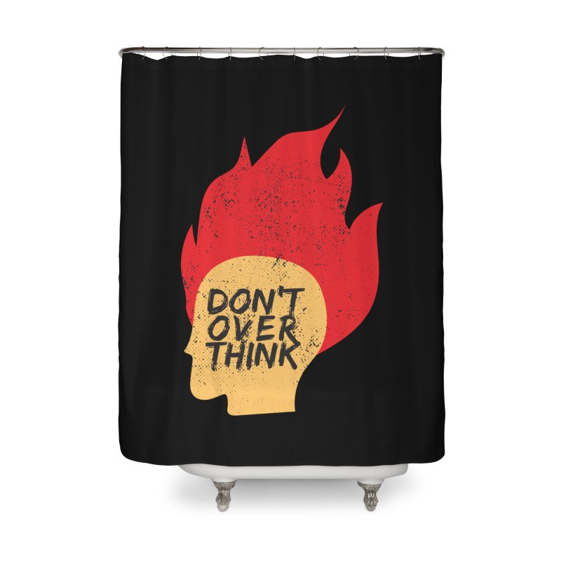 Don't Overthink Home Shower Curtain by mhacksi's Artist Shop