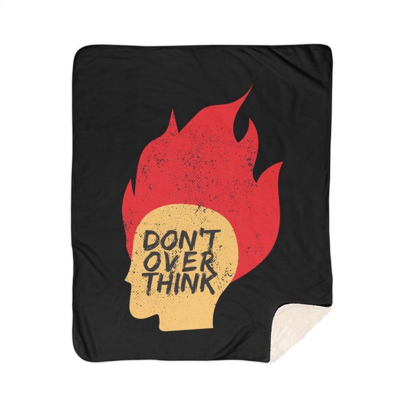 Don't Overthink Home Sherpa Blanket Blanket by mhacksi's Artist Shop