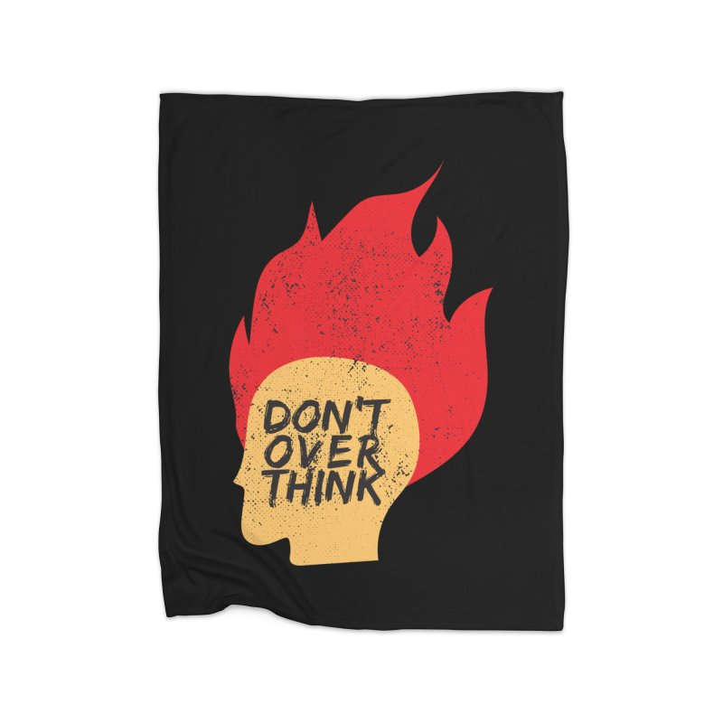 Don't Overthink Home Fleece Blanket Blanket by mhacksi's Artist Shop