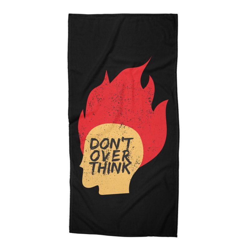 Don't Overthink Accessories Beach Towel by mhacksi's Artist Shop