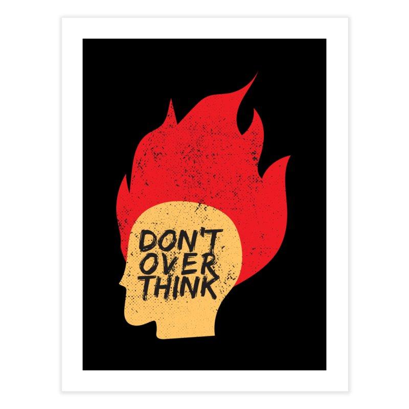 Don't Overthink Home Fine Art Print by mhacksi's Artist Shop