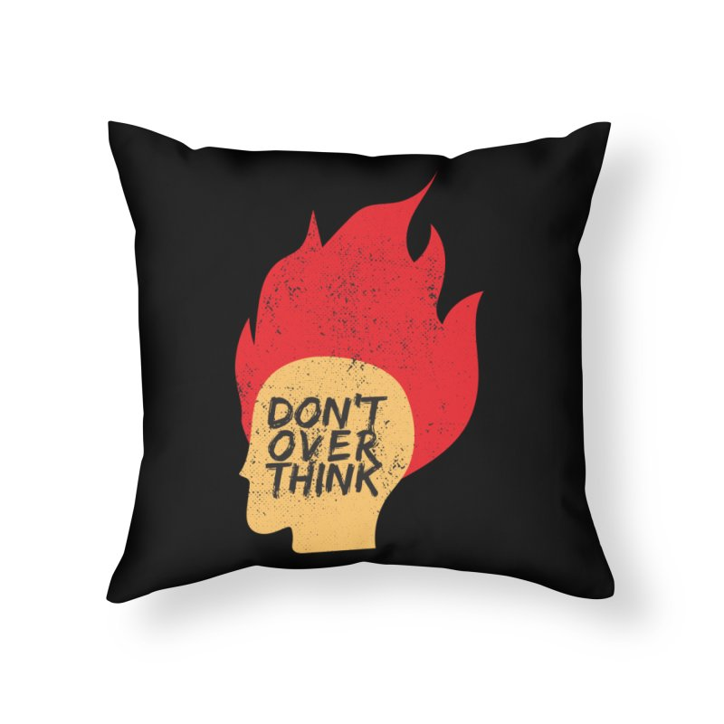 Don't Overthink Home Throw Pillow by mhacksi's Artist Shop