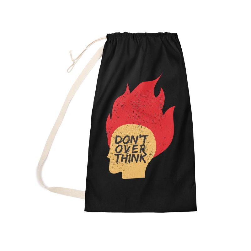 Don't Overthink Accessories Laundry Bag Bag by mhacksi's Artist Shop