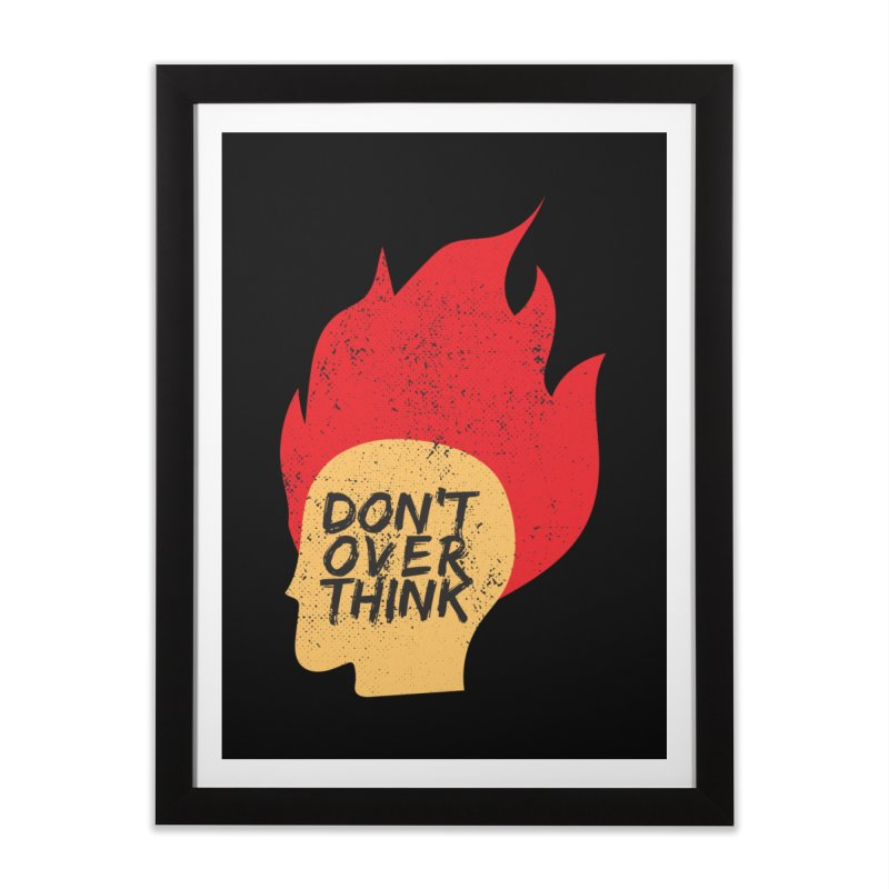 Don't Overthink Home Framed Fine Art Print by mhacksi's Artist Shop