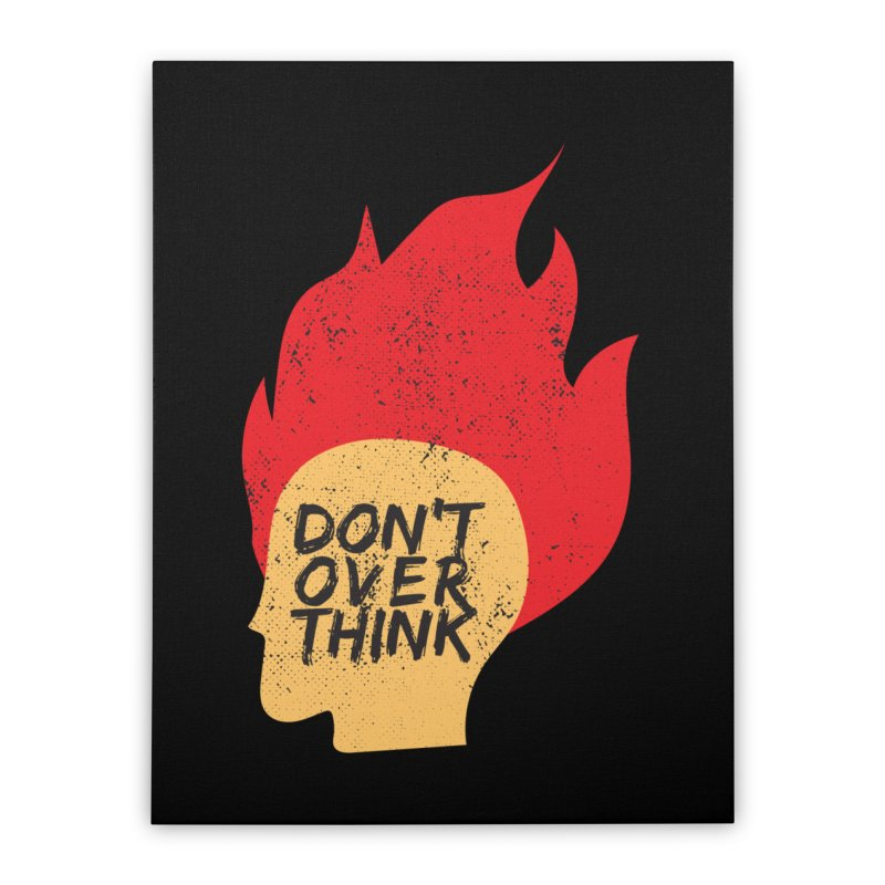 Don't Overthink Home Stretched Canvas by mhacksi's Artist Shop