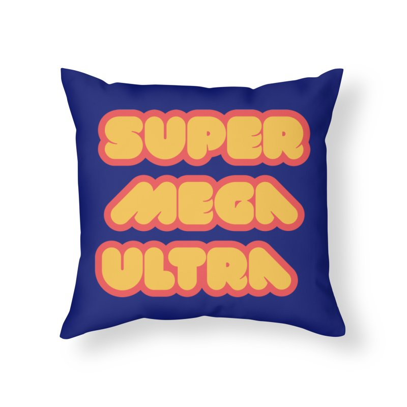 Super Mega Ultra Home Throw Pillow by mhacksi's Artist Shop
