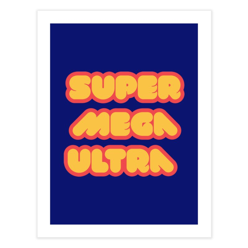 Super Mega Ultra Home Fine Art Print by mhacksi's Artist Shop