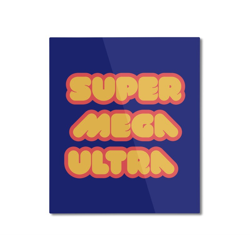 Super Mega Ultra Home Mounted Aluminum Print by mhacksi's Artist Shop