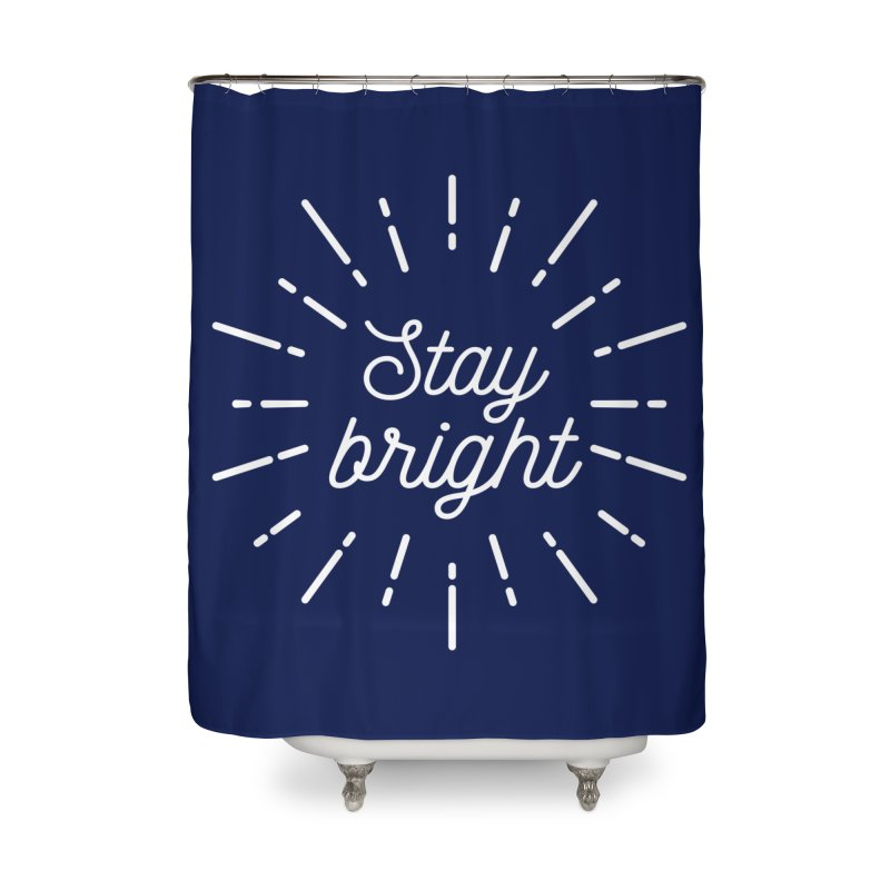 Stay Bright Home Shower Curtain by mhacksi's Artist Shop