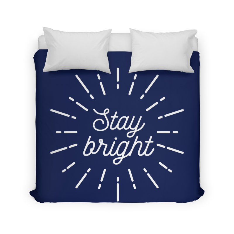 Stay Bright Home Duvet by mhacksi's Artist Shop