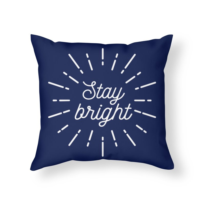 Stay Bright Home Throw Pillow by mhacksi's Artist Shop
