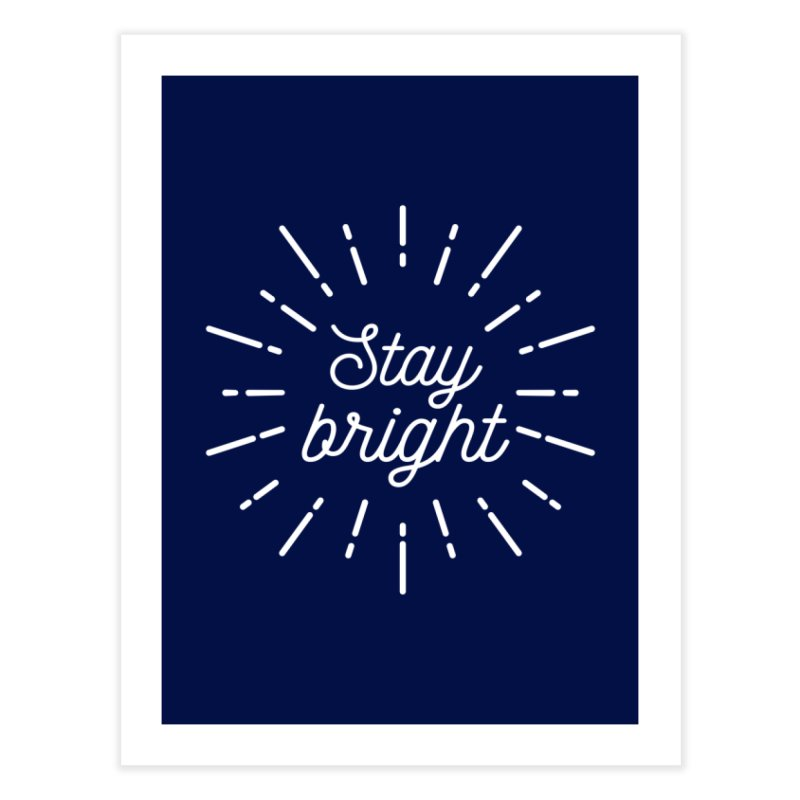 Stay Bright Home Fine Art Print by mhacksi's Artist Shop