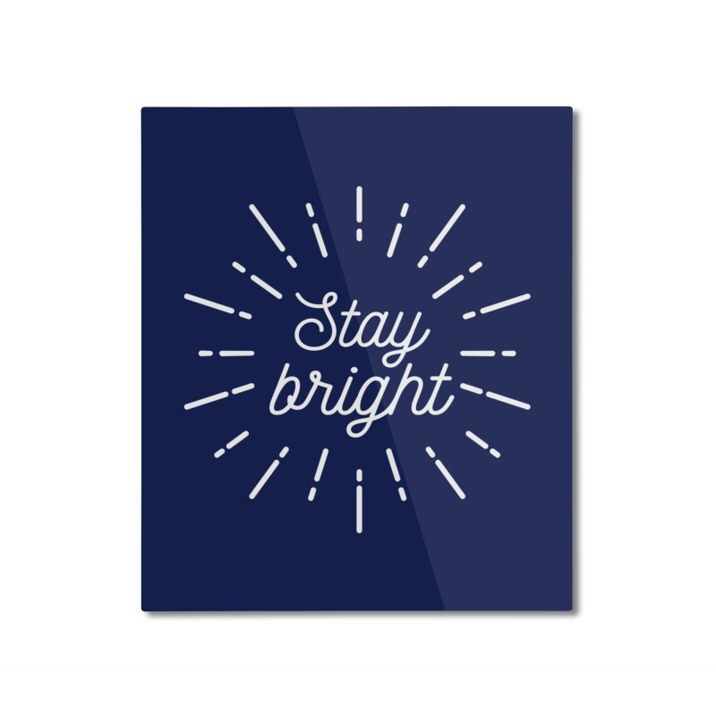 Stay Bright Home Mounted Aluminum Print by mhacksi's Artist Shop