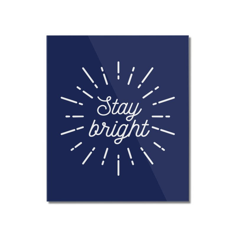 Stay Bright Home Mounted Acrylic Print by mhacksi's Artist Shop