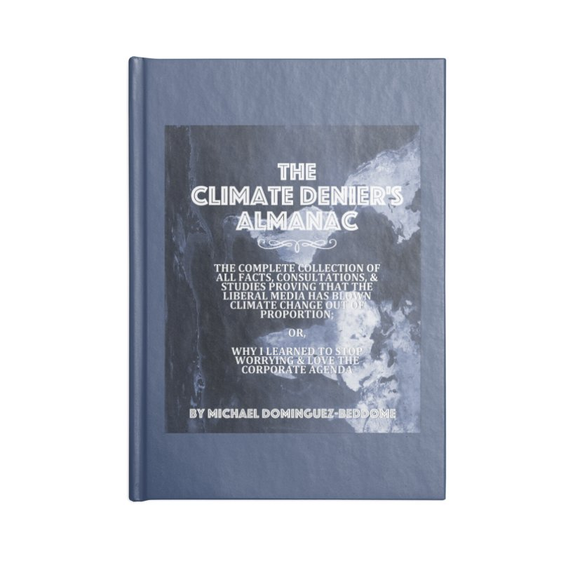 The Climate Denier's Almanac Accessories Blank Journal Notebook by Michael Dominguez-Beddome's Shop