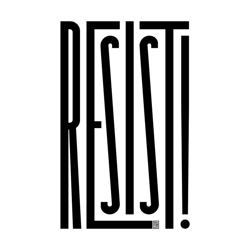 RESIST! by michaeljhildebrand's Artist Shop