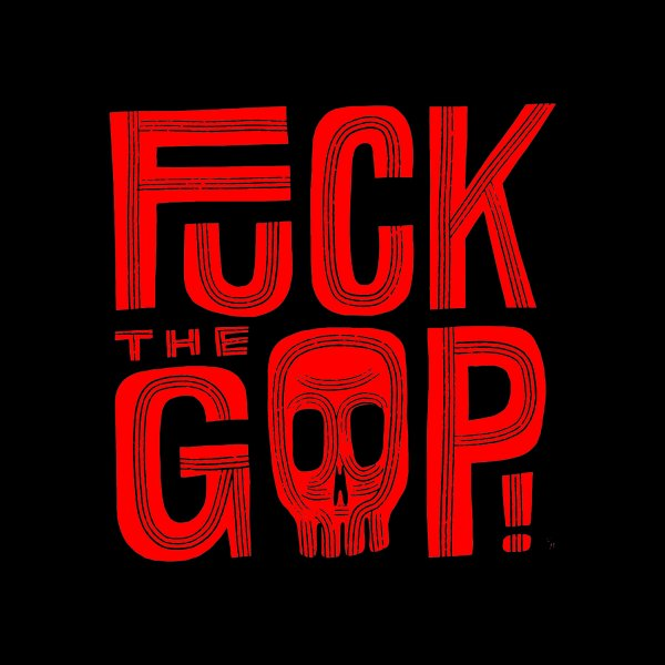 Design for FUCK THE GOP!