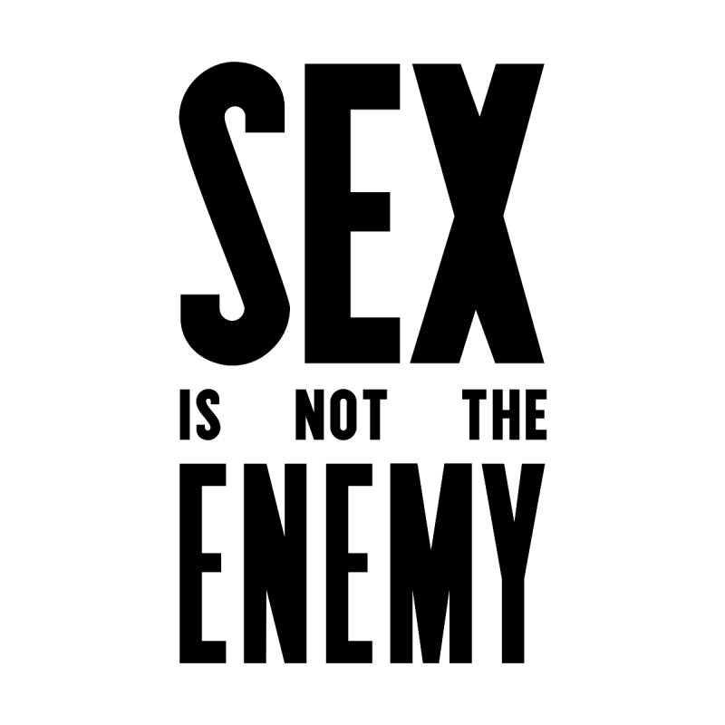 Sex is NOT the Enemy   by michaeljhildebrand's Artist Shop