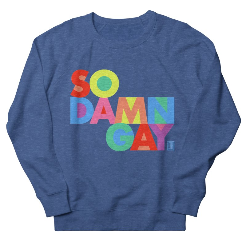 So Damn Gay! Men's Sweatshirt by michaeljhildebrand's Artist Shop