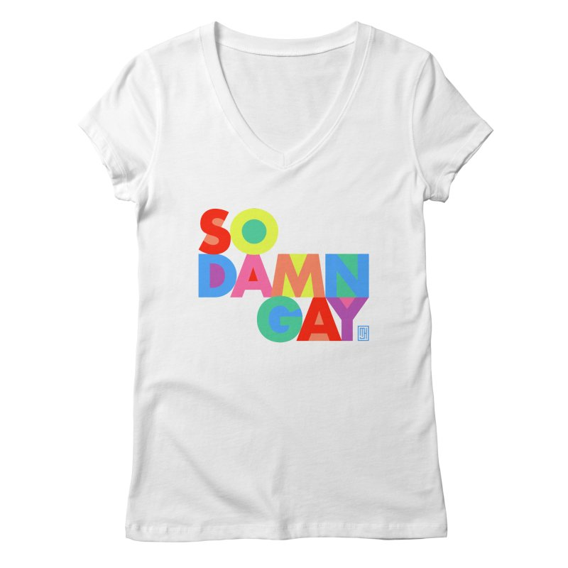 So Damn Gay! Women's V-Neck by michaeljhildebrand's Artist Shop