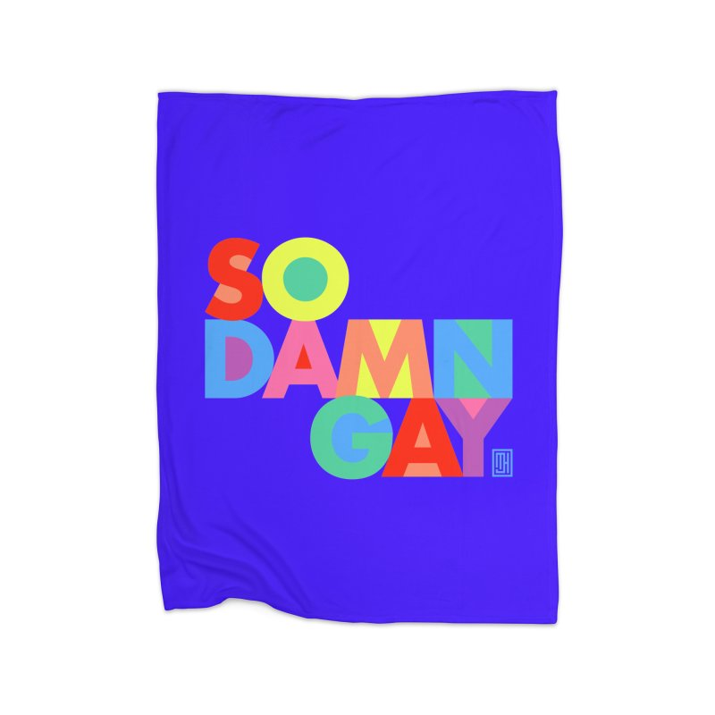 So Damn Gay! Home Blanket by michaeljhildebrand's Artist Shop
