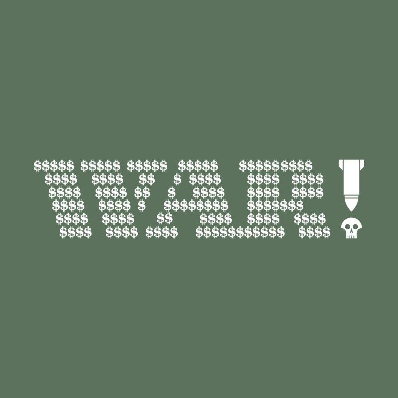 $WAR!$ by michaeljhildebrand's Artist Shop