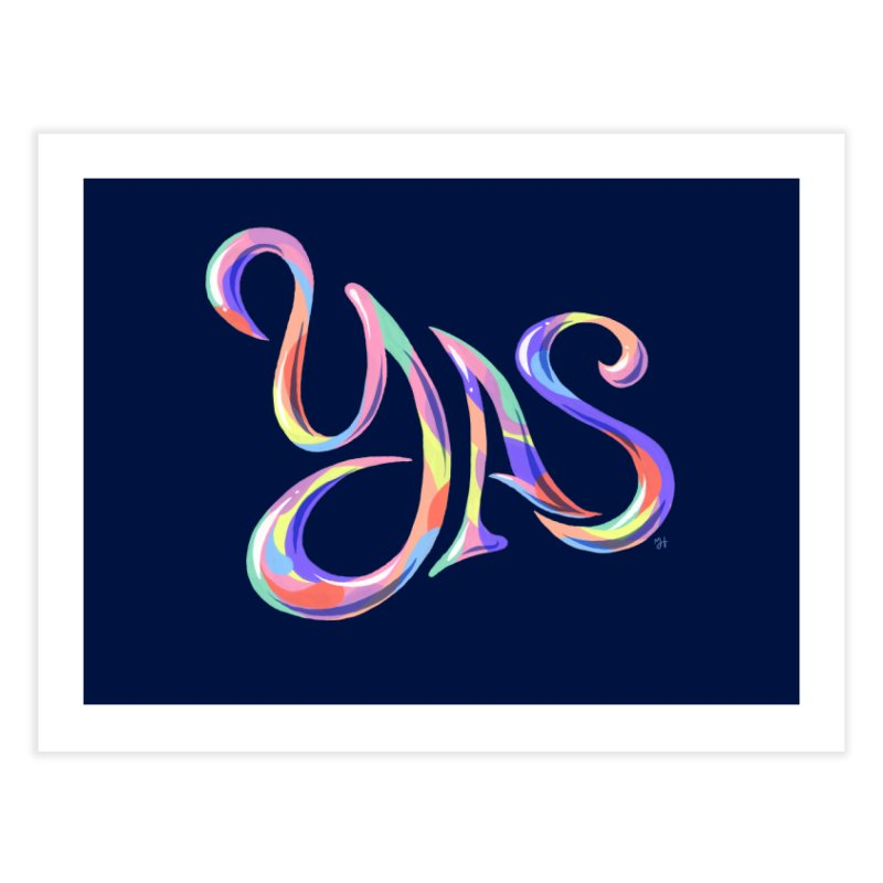 YAS! Home Fine Art Print by Michael J Hildebrand's Artist Shop