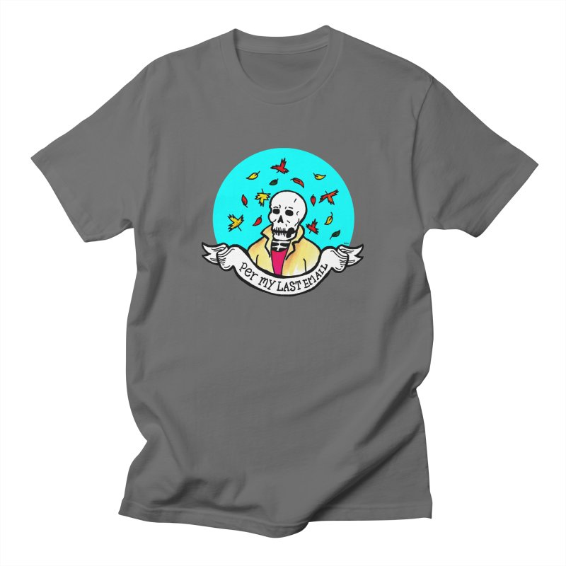 Per My Last Email Men's T-Shirt by Mickey Harmon