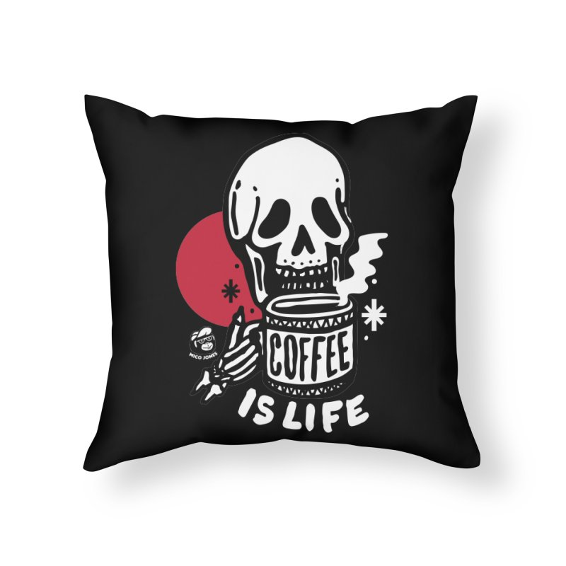 COFFEE IS LIFE BLACK Home Throw Pillow by Mico Jones Artist Shop