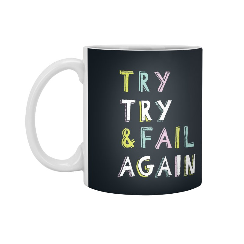 Try & Fail, Try Again Accessories Mug by MidnightCoffee