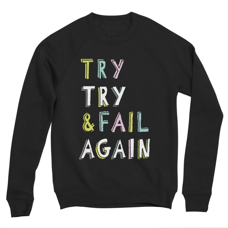Try & Fail, Try Again Men's Sponge Fleece Sweatshirt by MidnightCoffee