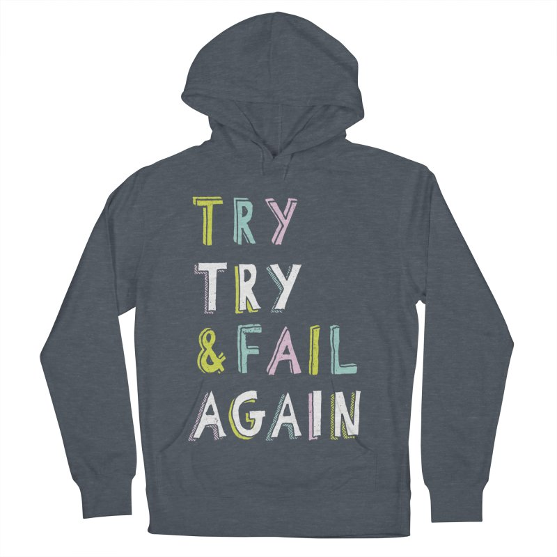Try & Fail, Try Again Women's French Terry Pullover Hoody by MidnightCoffee