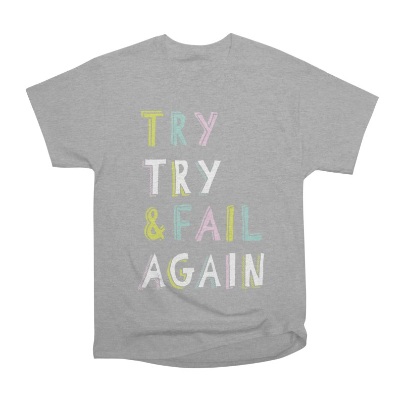Try & Fail, Try Again Women's Classic Unisex T-Shirt by MidnightCoffee