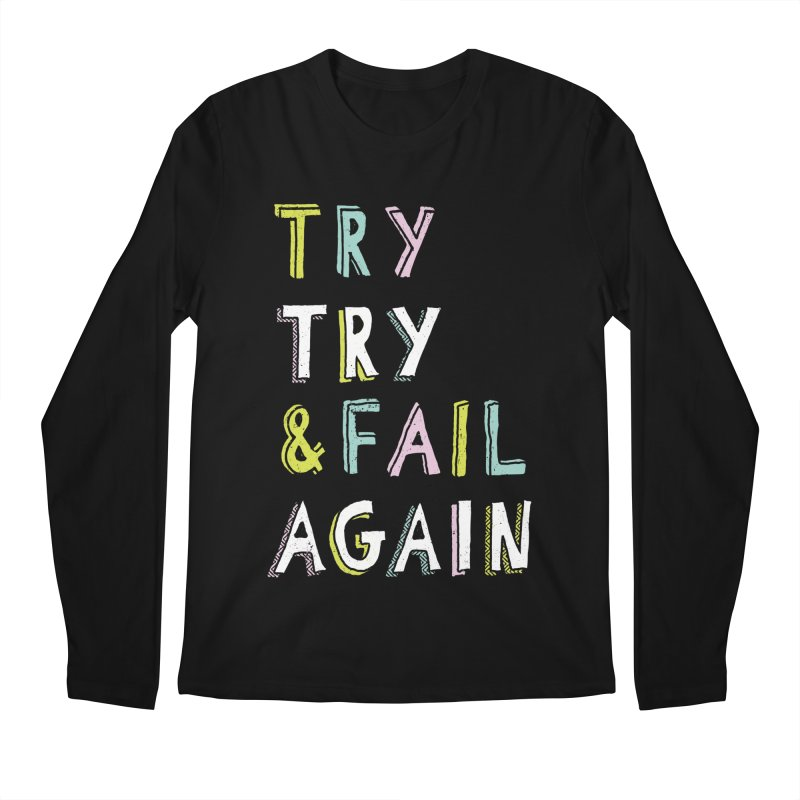Try & Fail, Try Again Men's Longsleeve T-Shirt by MidnightCoffee