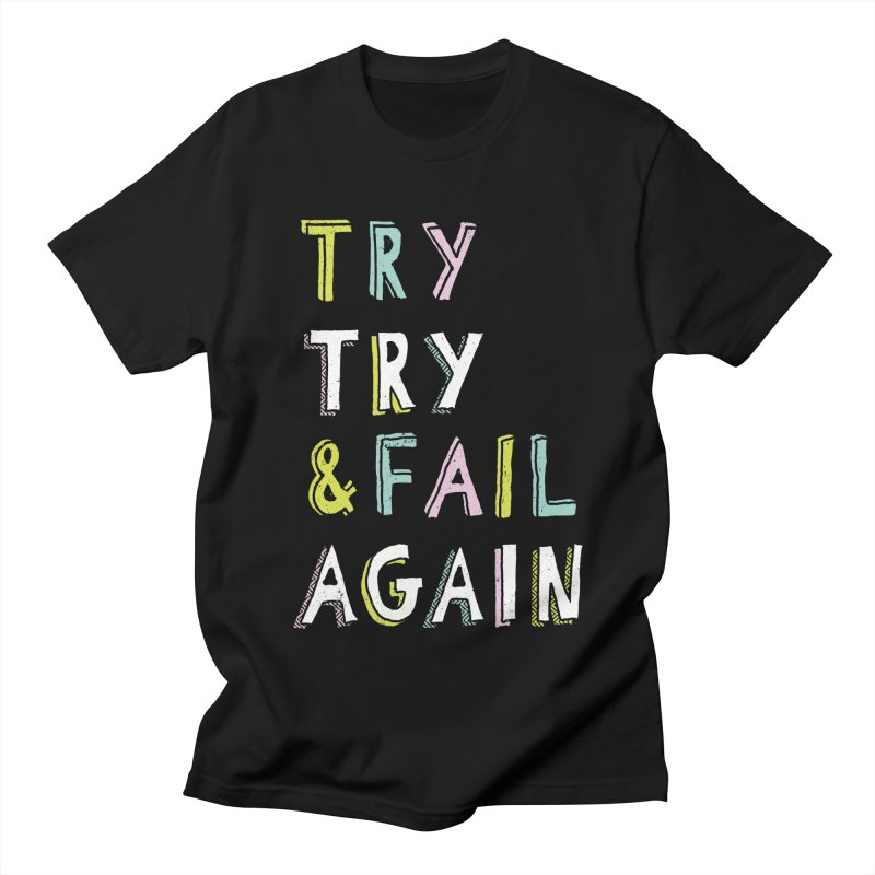 Try & Fail, Try Again Women's Unisex T-Shirt by MidnightCoffee
