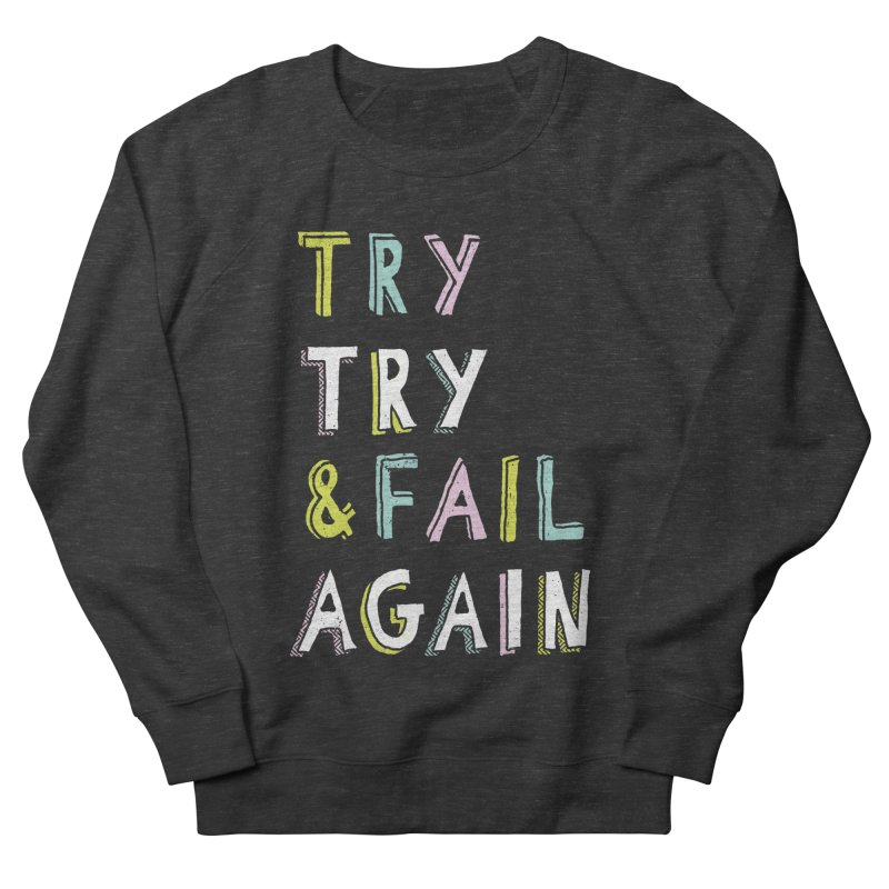 Try & Fail, Try Again Women's Sweatshirt by MidnightCoffee