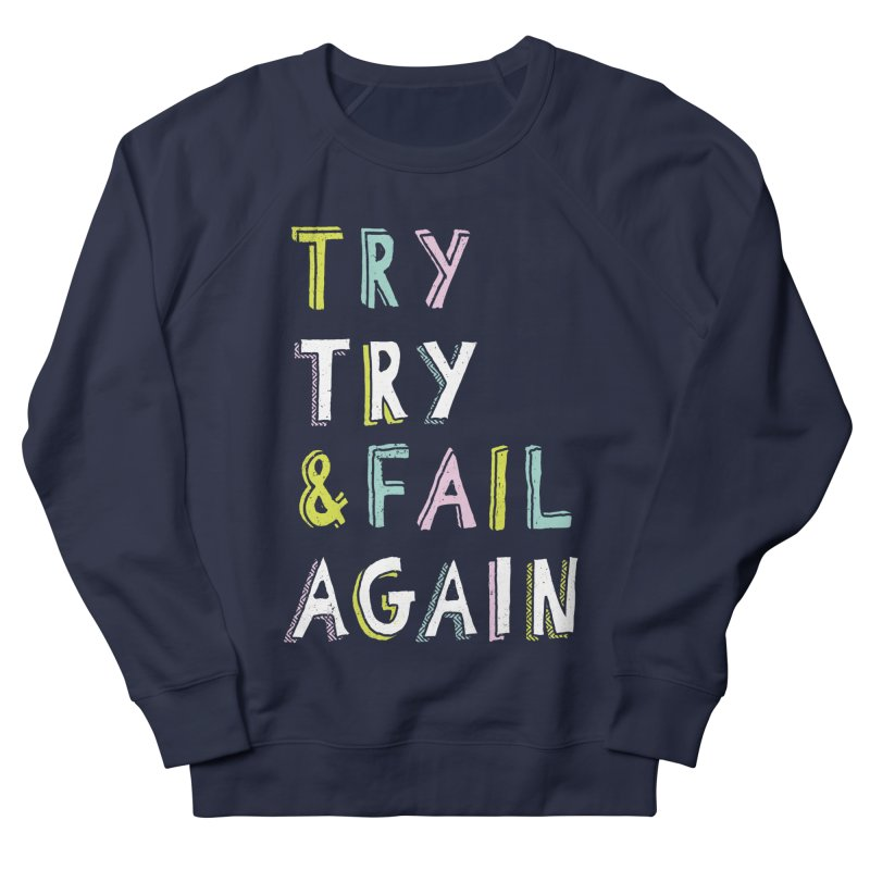 Try & Fail, Try Again Women's French Terry Sweatshirt by MidnightCoffee