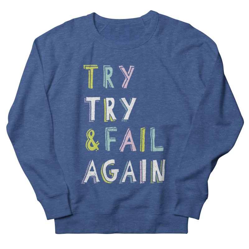 Try & Fail, Try Again Men's French Terry Sweatshirt by MidnightCoffee