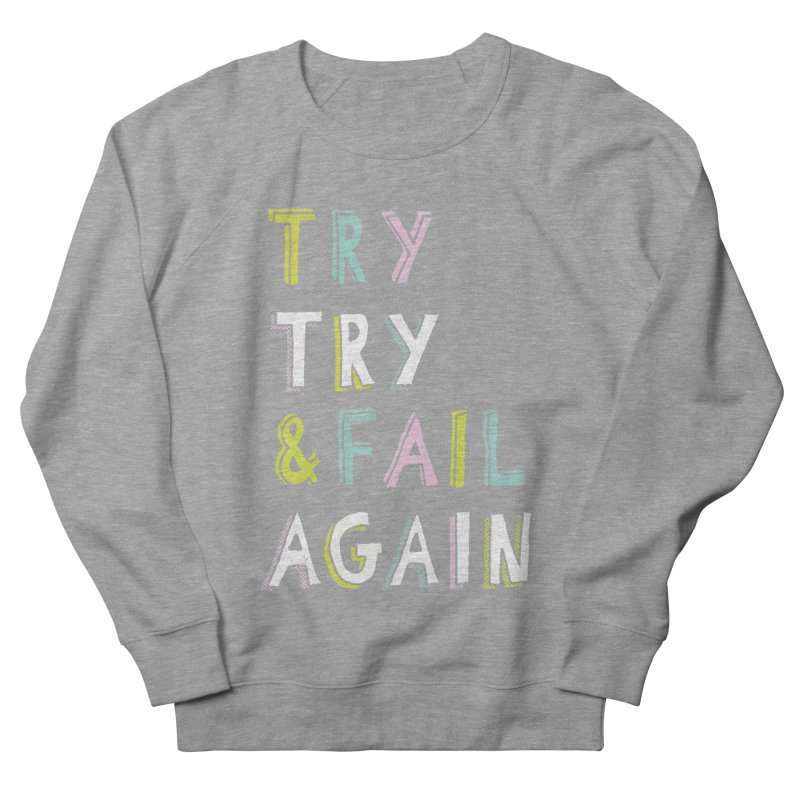 Try & Fail, Try Again Men's Sweatshirt by MidnightCoffee