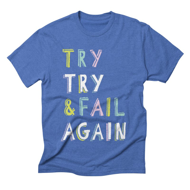 Try & Fail, Try Again Men's Triblend T-Shirt by MidnightCoffee