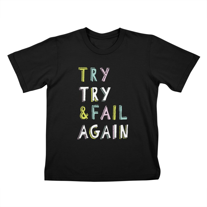 Try & Fail, Try Again Kids T-Shirt by MidnightCoffee