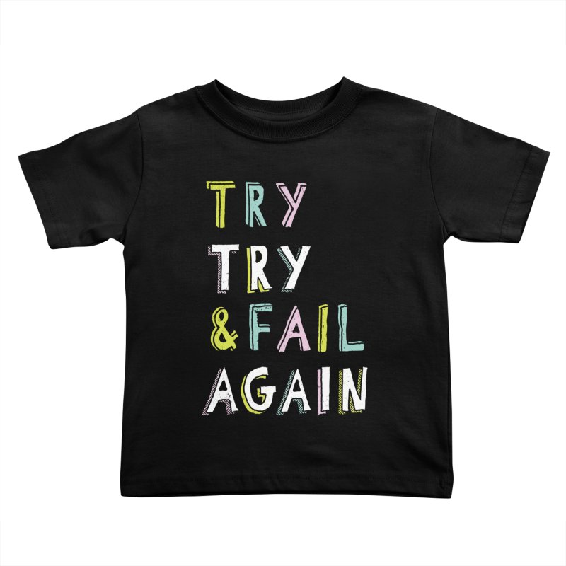 Try & Fail, Try Again Kids Toddler T-Shirt by MidnightCoffee