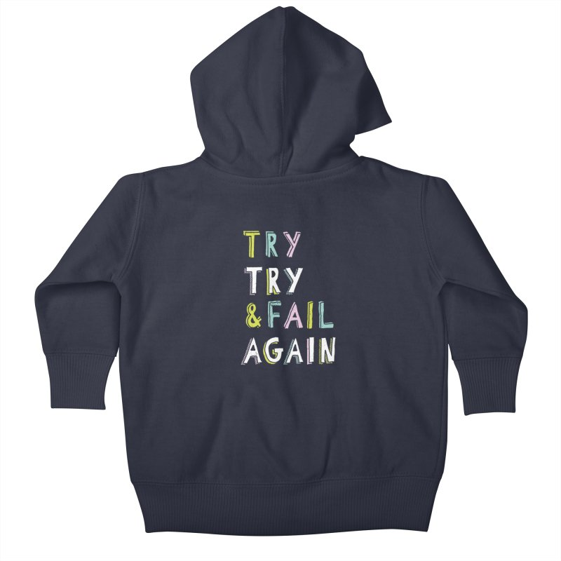 Try & Fail, Try Again Kids Baby Zip-Up Hoody by MidnightCoffee