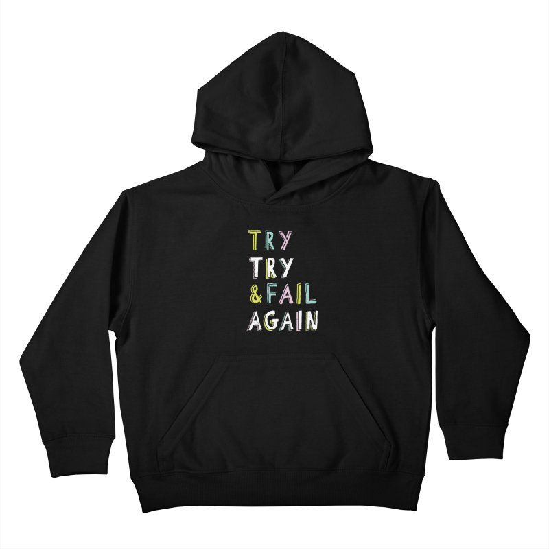 Try & Fail, Try Again Kids Pullover Hoody by MidnightCoffee