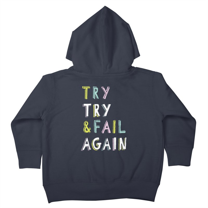 Try & Fail, Try Again Kids Toddler Zip-Up Hoody by MidnightCoffee
